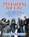 Book Cover: Preparing for Life: The Complete Guide for Transitioning to Adulthood for Those with Autism and Asperger's Syndrome by Jed Baker