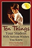Book Cover: Ten Things Your Student with Autism Wishes You Knew by Ellen Notbohm