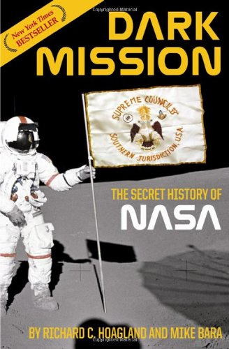 Dark Mission: The Secret History of NASA, Hoagland, Richard C.; Bara, Mike