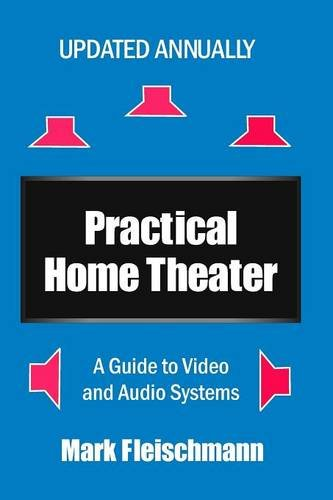 Practical Home Theater: A Guide to Video and Audio Systems (2016 Edition) - Mark Fleischmann