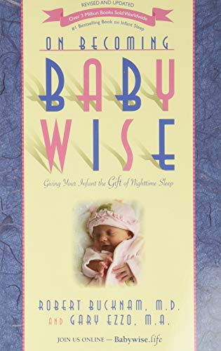 On Becoming Baby Wise: Giving Your Infant the Gift of Nighttime Sleep - Robert Bucknam M.D., Gary Ezzo