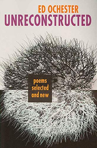 Unreconstructed: Poems Selected and New, Ed Ochester