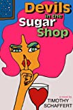 Devils in the Sugar Shop, Timothy Schaffert