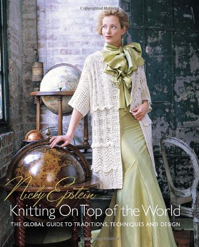 Nicky Epstein's Knitting on Top of the World: The Global Guide to Traditions, Techniques and Design