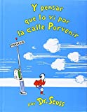 Y pensar que lo vi en la calle porvenir / and to Think That I Saw It on Mulberry Street (Spanish Edition)