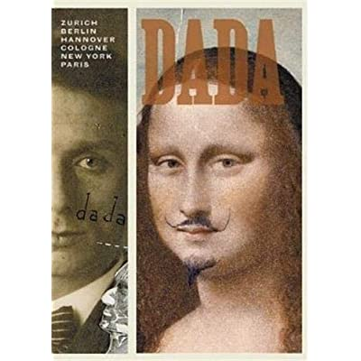 Dada: Zurich, Berlin, Hanover, Cologne, New York, Paris