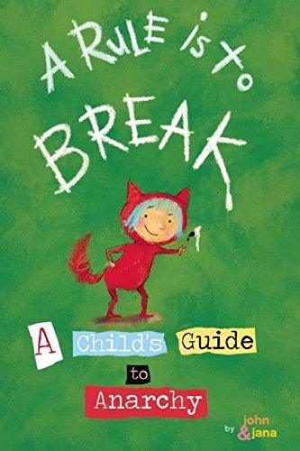 A Rule is to Break: A Child's Guide to Anarchy (Wee Rebels), Seven, John; Christy, Jana