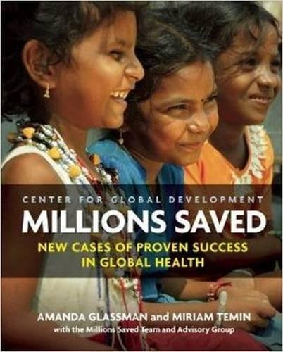 Millions Saved: New Cases of Proven Success in Global Health - Amanda Glassman, Miriam Temin