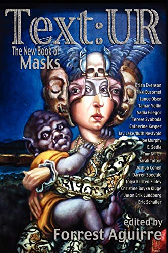 Text: UR — The New Book of Masks edited by Forrest Aguirre