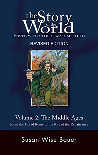 The Story of the World: History for the Classical Child: The Middle Ages: From the Fall of Rome to the Rise of the Renaissance (Second Revised Edition) (Vol. 2) (Story of the World) - Susan Wise Bauer
