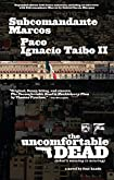 The Uncomfortable Dead by Subcomandante Marcos and Paco Ignacio Taibo II
