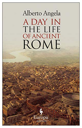 ADay in the Life of Ancient Rome by Angela, Alberto Book Cover Picture
