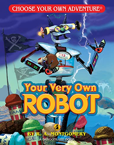 Your Very Own Robot (Choose Your Own Adventure - Dragonlark), R. A. Montgomery