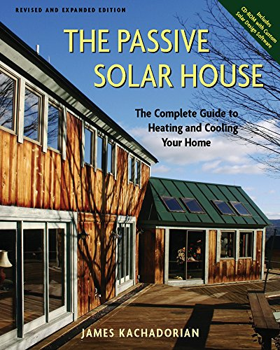 Passive Solar House: The Complete Guide to Heating and Cooling Your Home - James Kachadorian
