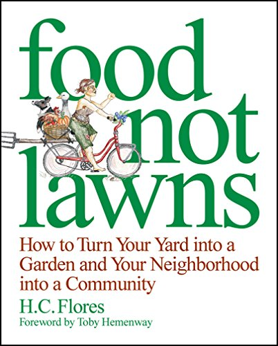 Food Not Lawns: How to Turn Your Yard into a Garden and Your Neighborhood into a Community, H. C. Flores