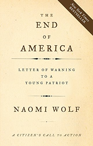 The End of America: Letter of Warning to a Young Patriot, Wolf, Naomi