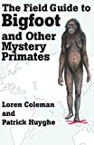 Field Guide to Bigfoot and Other Mystery Primates