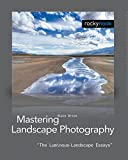 Mastering Landscape Photography: The Luminous Landscape Essays by Alain Briot