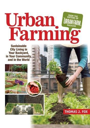 Urban Farming: Sustainable City Living in Your Backyard, in Your Community, and in the World - Thomas Fox
