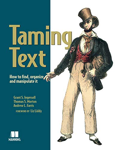 Taming Text: How to Find, Organize, and Manipulate It - Grant S. Ingersoll, Thomas S. Morton, Drew Farris