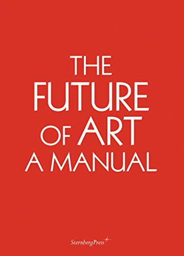 The Future of Art: A Manual