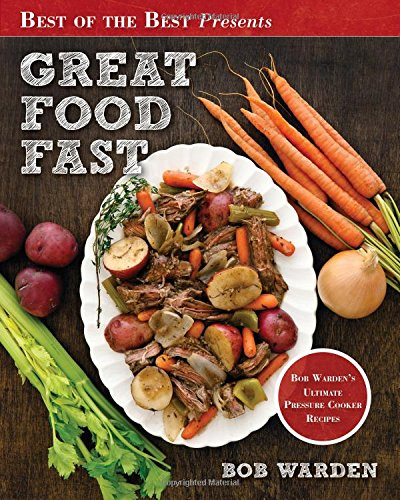 Great Food Fast (Best of the Best Presents) Bob Warden's Ultimate Pressure Cooker Recipes - Bob Warden