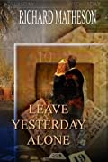 Leave Yesterday Alone by Richard Matheson