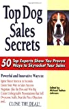 Book Cover: Top Dog Sales Secrets: 50 Top Experts Show You Proven Ways To Skyrocket Your Sales by Michael Dalton Johnson