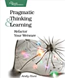 """Pragmatic thinking and learning: refactor your """"wetware"""""""