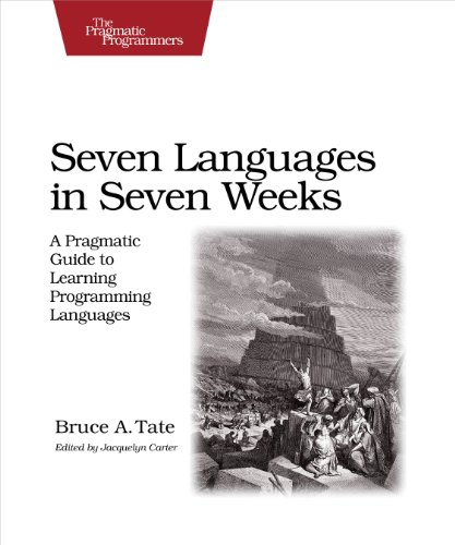 216. Seven Languages in Seven Weeks: A Pragmatic Guide to Learning Programming Languages (Pragmatic Programmers)