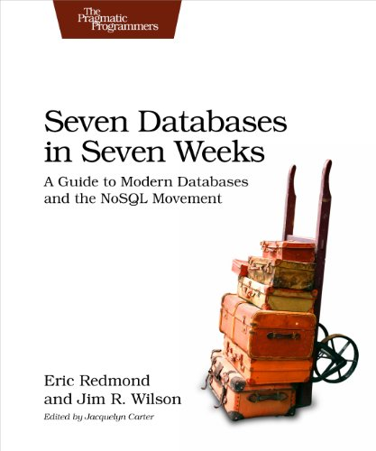 Seven Databases in Seven Weeks: A Guide to Modern Databases and the NoSQL Movement - Eric Redmond, Jim Wilson