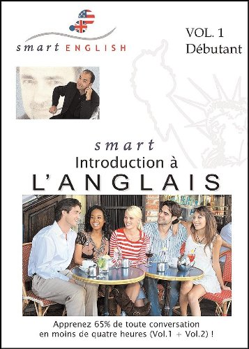 Smart English, Introduction à  l'Anglais, Vol.1 - apprendre l'Anglais Authentique Avec Les Américains et les Anglais eux-memes (English and French Edition)