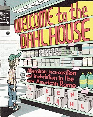Welcome to the Dahl House: Alienation, Incarceration, and Inebriation in the New American Rome (Comix), Dahl, Ken