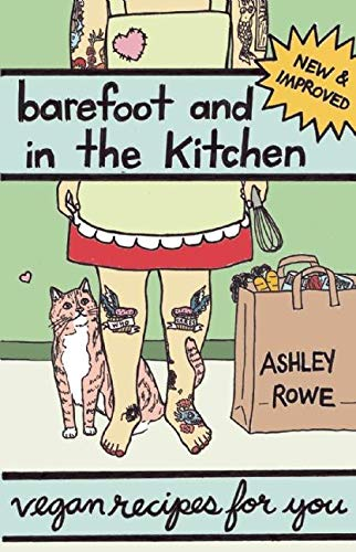 Barefoot and in the Kitchen: Vegan Recipes for You (Vegan Cookbooks), Rowe, Ashley