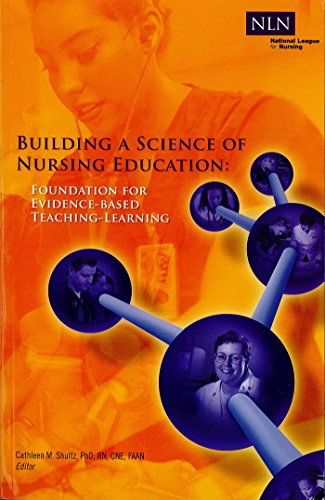 Building a Science of Nursing Education: Foundation for Evidence-Based Teaching-Learning, Shultz PhD  RN  CNE  FAAN, Cathleen