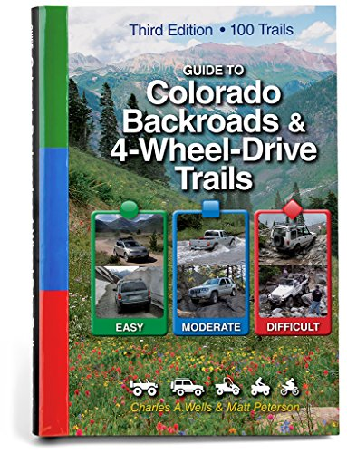 Guide to Colorado Backroads & 4-Wheel-Drive Trails, 3rd Edition - Charles A. Wells, Matt PetersonShelley Mayer