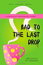 Bad to the Last Drop by Deb Lewis and Pat Ondarko