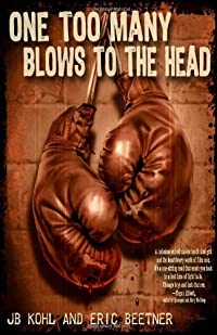 One Too Many Blows To the Head by J. B. Kohl and Eric Beetner