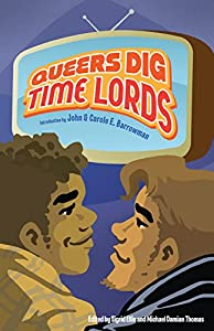BOOK REVIEW: Queers Dig Time Lords Edited by Sigrid Ellis and Michael Damian Thomas