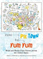 From Pie Town to Yum Yum: Weird and Wacky Place Names Across the United States by Debbie Herman