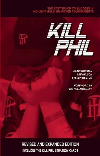 Kill Phil: The Fast Track to Success in No-Limit Hold 'Em Poker Tournaments: Revised and Expanded Edition (Gambling Theories Methods)