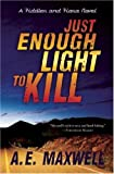 Just Enough Light to Kill by A. E. Maxwell