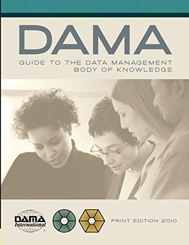 The DAMA Guide to the Data Management Body of Knowledge (DAMA-DMBOK) Print Edition - DAMA International