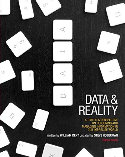 Data and Reality: A Timeless Perspective on Perceiving and Managing Information in Our Imprecise World, 3rd Edition - William KentSteve Hoberman