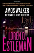 Amos Walker: The Complete Story Collection by Loren D. Estleman