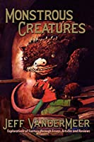 REVIEW: Monstrous Creatures: Explorations of Fantasy Through Essays, Articles and Reviews, by Jeff VanderMeer