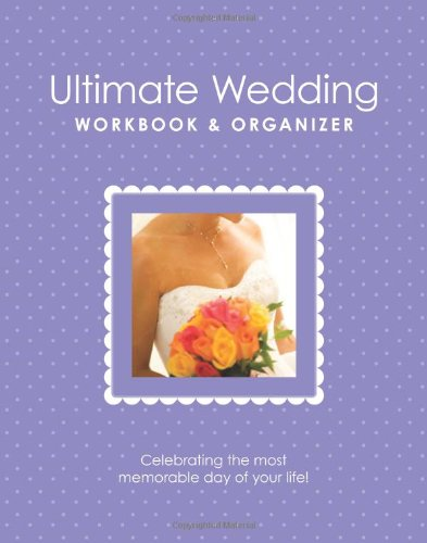 Ultimate Wedding Workbook &amp; Organizer, 4th Edition: From America's Top Wedding Experts