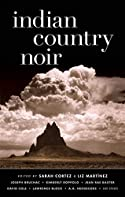 Indian Country Noir by Sarah Cortez and Liz Martinez