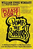 Please Don't Bomb the Suburbs: A Midterm Report on My Generation and the Future of Our Super Movement, Wimsatt, William Upski