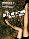 The Dead Detective by William Heffernan